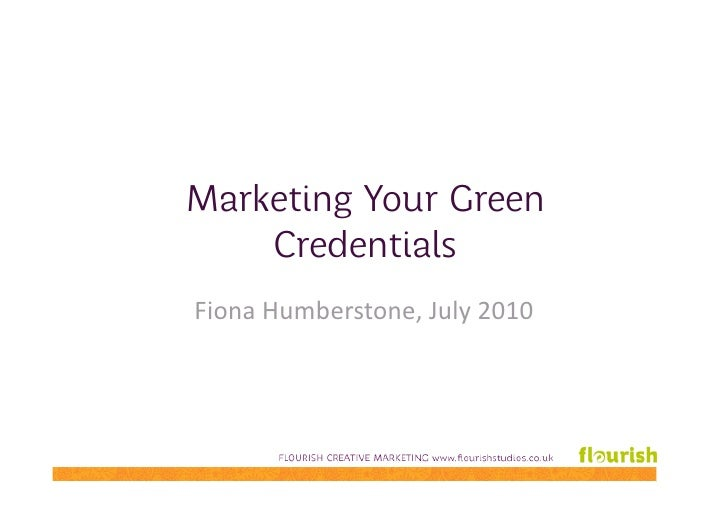 Marketing Your Green     Credentials Fiona Humberstone, July 2010