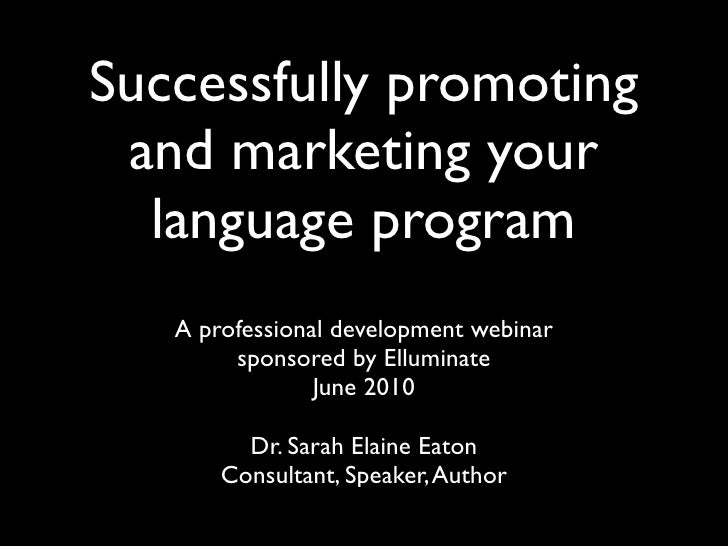 Successfully promoting  and marketing your   language program    A professional development webinar         sponsored by E...