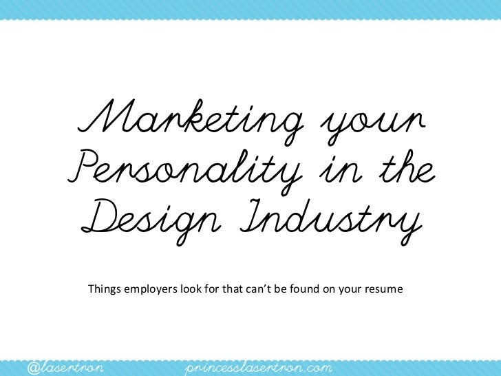 Marketing your     Personality in the     Design Industry        Things employers look for that can't be found on your res...