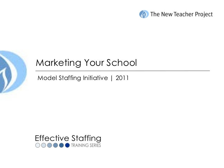 Marketing Your School Model Staffing Initiative | 2011 Effective Staffing TRAINING SERIES