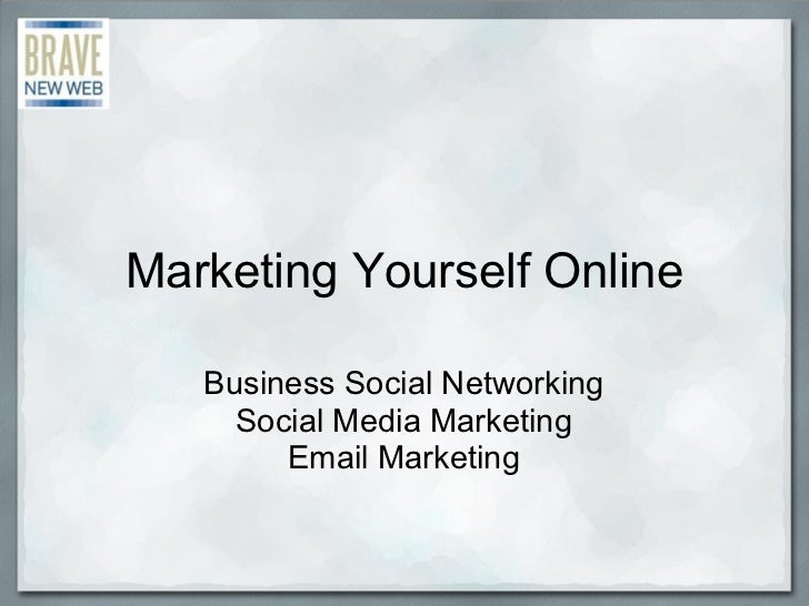 <ul>Marketing Yourself Online </ul><ul>Business Social Networking Social Media Marketing <li>Email Marketing </li></ul>