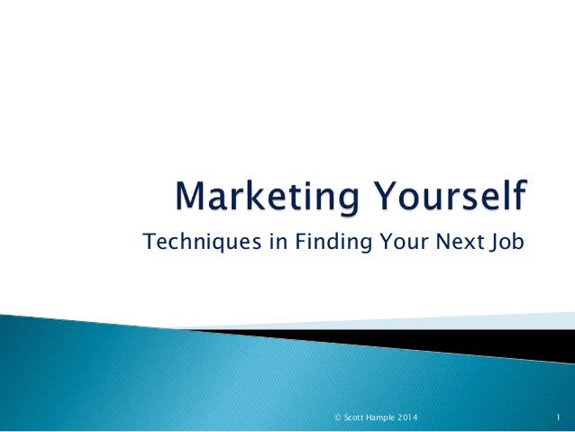 Techniques in Finding Your Next Job © Scott Hample 2014 1