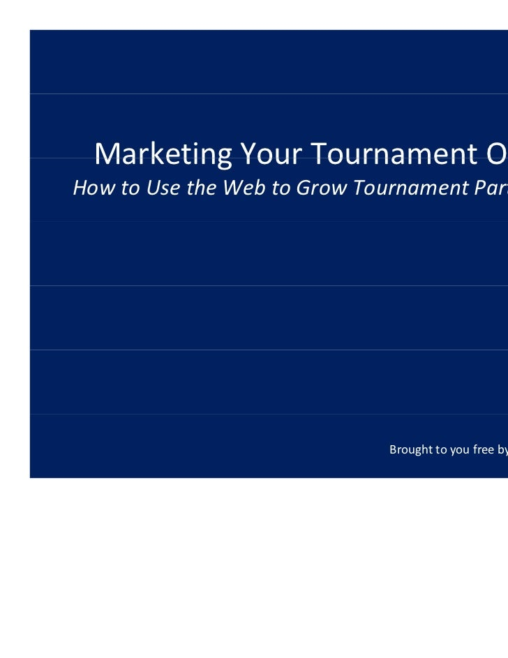 Marketing Your Tournament Online  Marketing Your Tournament OnlineHow to Use the Web to Grow Tournament Participation     ...