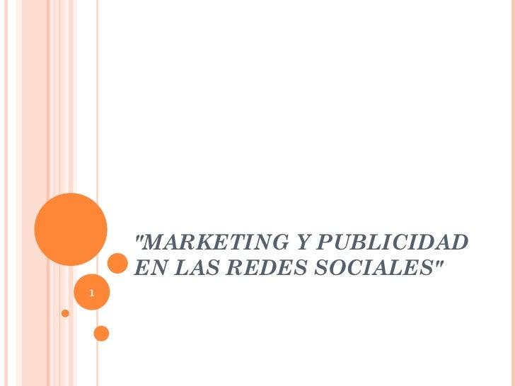 """""""MARKETING Y PUBLICIDAD EN LAS REDES SOCIALES"""""""