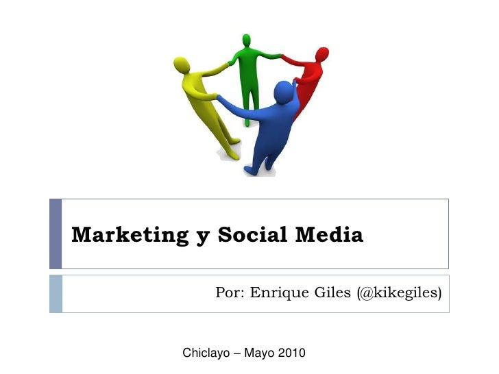 Marketing y Social Media<br />Por: Enrique Giles (@kikegiles)<br />Chiclayo – Mayo 2010<br />