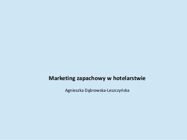 Marketing zapachowy w hotelarstwie Agnieszka Dąbrowska-Leszczyńska