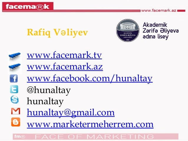Rafiq V liyevə www.facemark.tv www.facemark.az www.facebook.com/hunaltay @hunaltay hunaltay hunaltay@gmail.com www.markete...