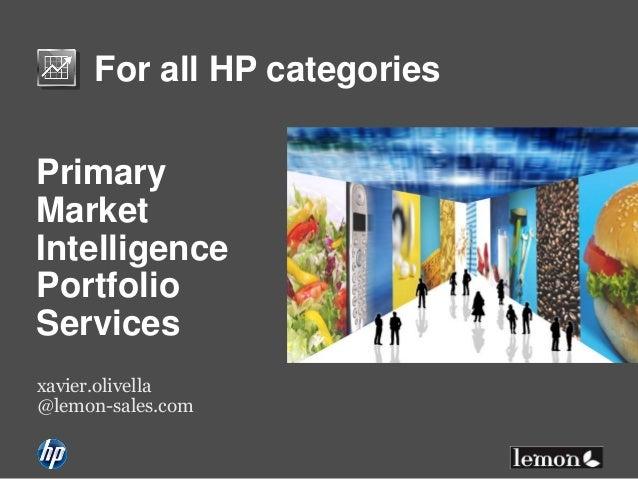 For all HP categories Primary Market Intelligence Portfolio Services xavier.olivella @lemon-sales.com