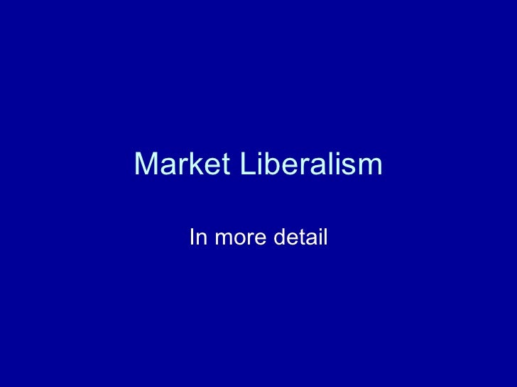 Market Liberalism In more detail