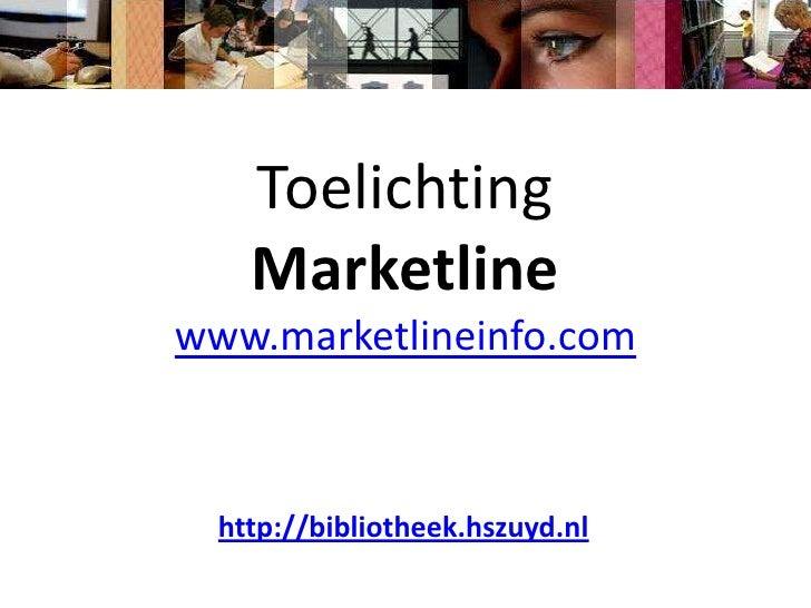 ToelichtingMarketlinewww.marketlineinfo.com<br />http://bibliotheek.hszuyd.nl<br />