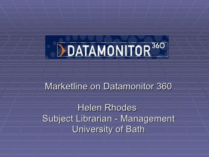Marketline on Datamonitor 360 Helen Rhodes  Subject Librarian - Management University of Bath