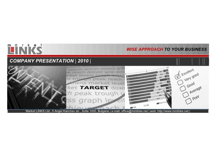WISE APPROACH  TO YOUR BUSINESS COMPANY PRESENTATION  |  2010  | Market LINKS Ltd., 5 Angel Kanchev str., Sofia 1000, Bulg...
