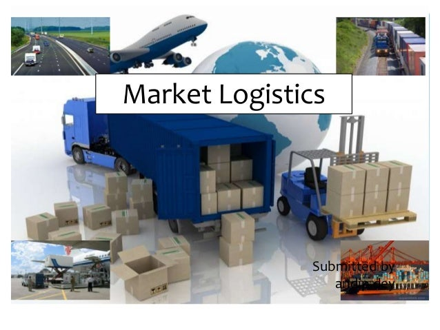 Market Logistics Submitted by andip dey
