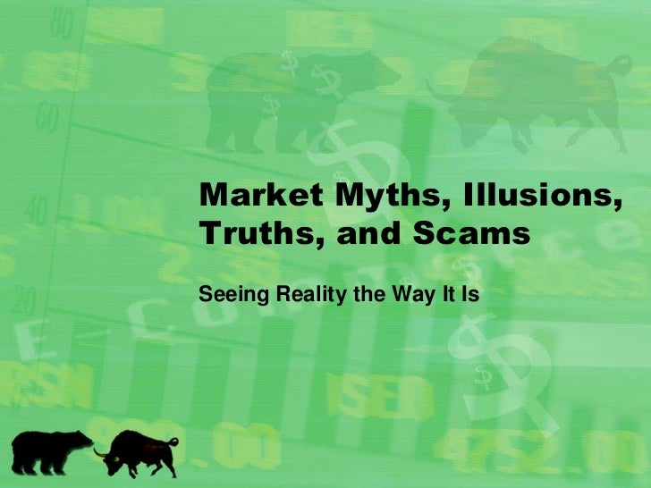 Market Myths, Illusions, Truths, and Scams<br />Seeing Reality the Way It Is<br />