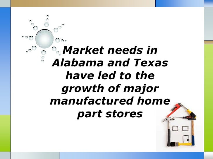 Market needs inAlabama and Texas  have led to the growth of majormanufactured home    part stores