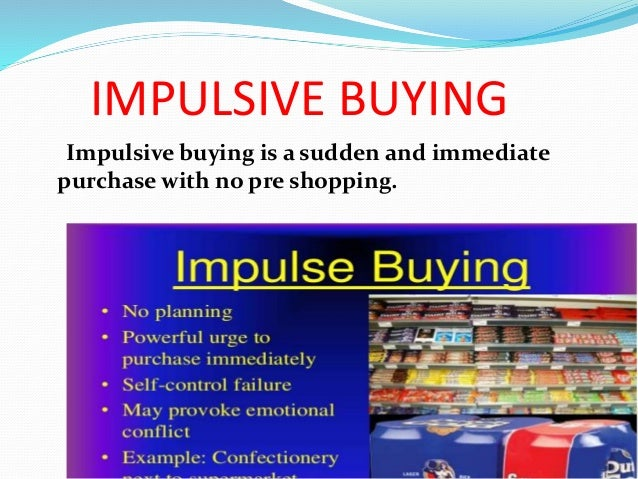 consumer behavior on impulsive buying An impulse purchase or impulse buying is an unplanned decision to buy a  product or service, made just before a purchase one who tends to make such  purchases is referred to as an impulse purchaser or impulse buyer  of business  found that impulse spending is a behavior associated with disorganized  environments.