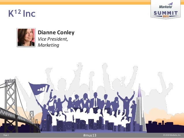 K12 Inc Dianne Conley Vice President, Marketing  Page 1  #mus13  © 2013 Marketo, Inc.