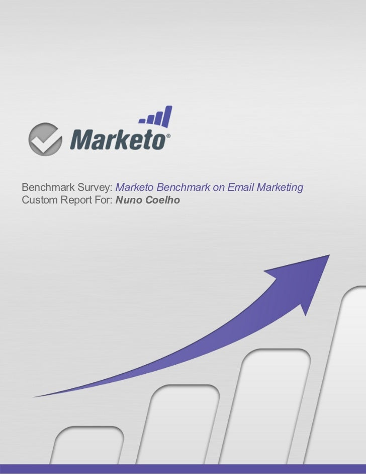 Benchmark Survey: Marketo Benchmark on Email MarketingCustom Report For: Nuno Coelho