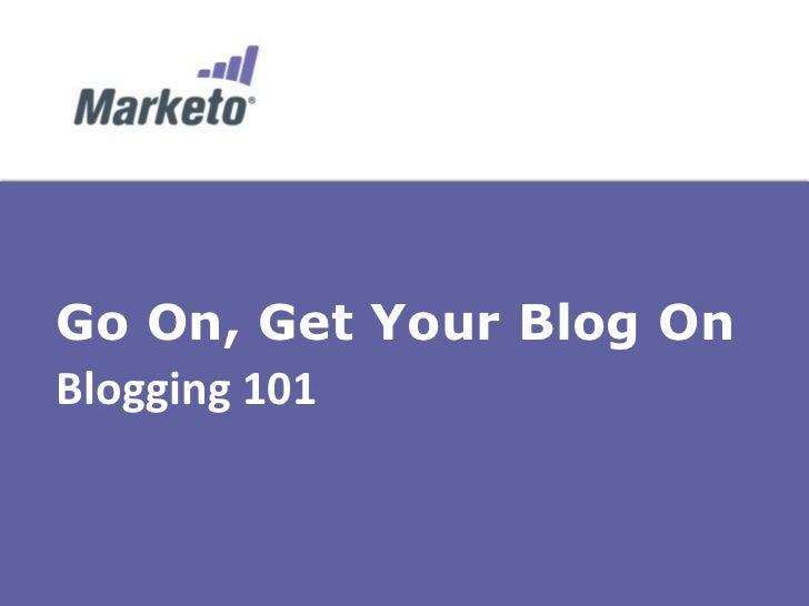 Go On, Get Your Blog OnBlogging 101
