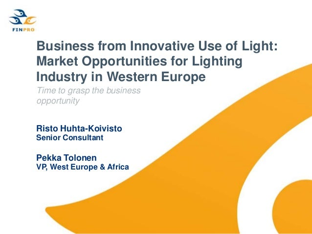 Business from Innovative Use of Light: Market Opportunities for Lighting Industry in Western Europe Time to grasp the busi...