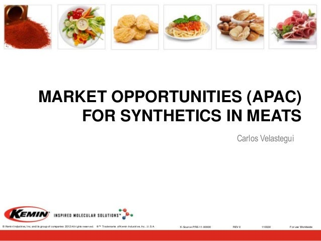 MARKET OPPORTUNITIES (APAC) FOR SYNTHETICS IN MEATS Carlos Velastegui  © Kemin Industries, Inc. and its group of companies...