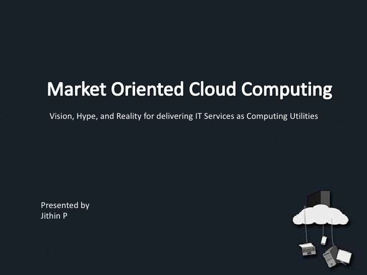 Vision, Hype, and Reality for delivering IT Services as Computing UtilitiesPresented byJithin P
