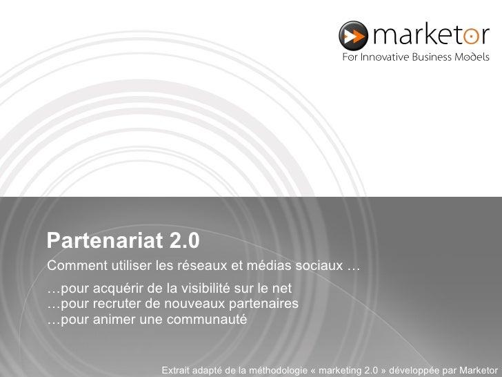 Partenariat 2.0 Comment utiliser les réseaux et médias sociaux… … pour acquérir de la visibilité sur le net …pour recrute...