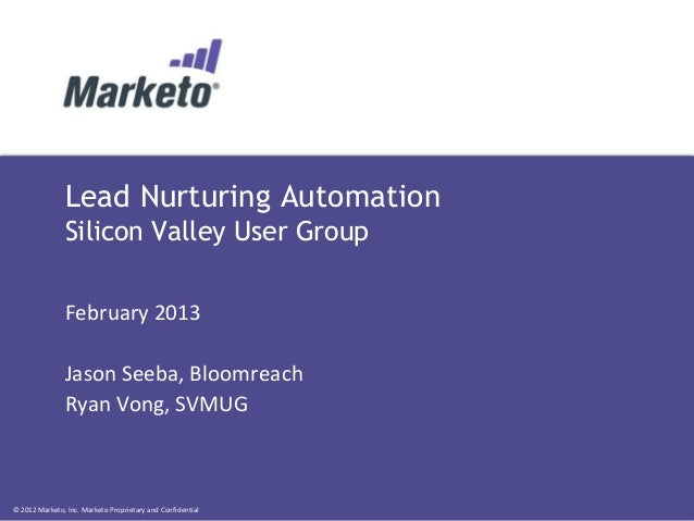 Lead Nurturing Automation               Silicon Valley User Group               February 2013               Jason Seeba, B...