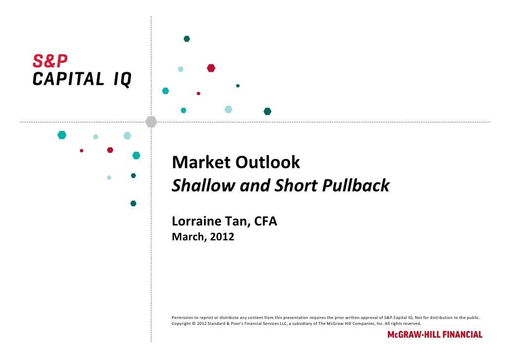 MarketOutlookShallowandShortPullbackLorraineTan,CFAMarch,2012Permissiontoreprintordistributeanycontentfromt...