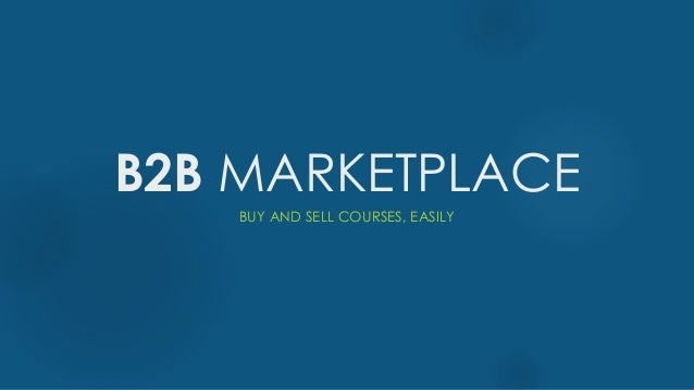 B2B MARKETPLACE BUY AND SELL COURSES, EASILY