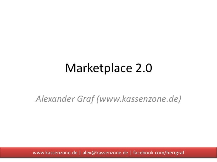 Marketplace 2.0 Alexander Graf (www.kassenzone.de)www.kassenzone.de | alex@kassenzone.de | facebook.com/herrgraf