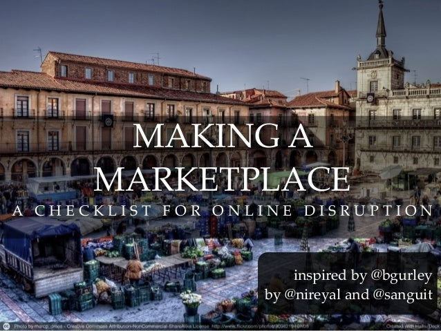 MAKING A      MARKETPLACEA CHECKLIST FOR ONLINE DISRUPTION                       inspired by @bgurley                   by...