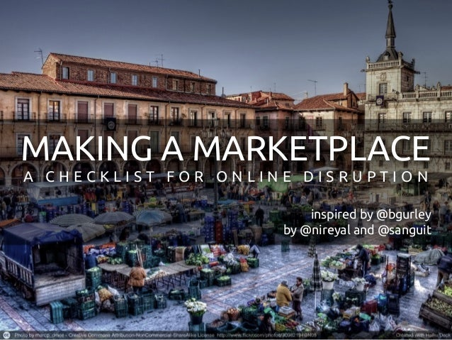 MAKING A MARKETPLACEA CHECKLIST FOR ONLINE DISRUPTION                         inspired by @bgurley                     by ...