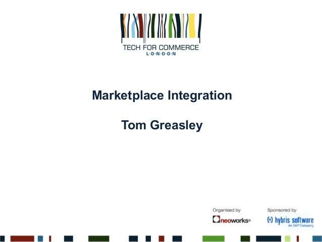 Marketplace Integration Tom Greasley