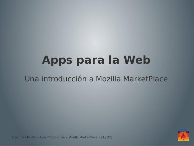 Apps para la Web        Una introducción a Mozilla MarketPlaceApps para la Web - Una introducción a Mozilla MarketPlace -...