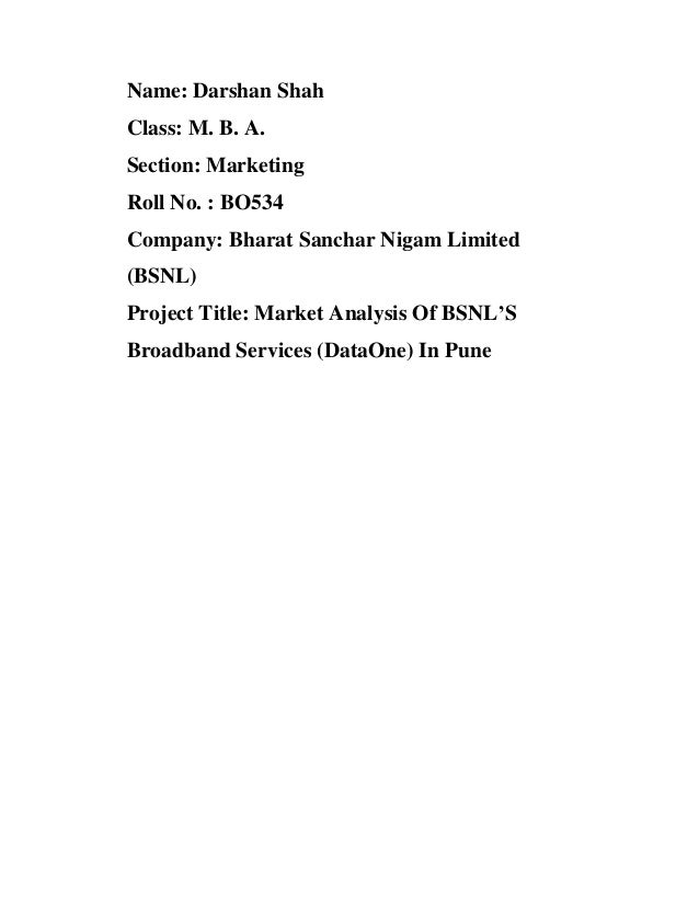 Name: Darshan Shah Class: M. B. A. Section: Marketing Roll No. : BO534 Company: Bharat Sanchar Nigam Limited (BSNL) Projec...