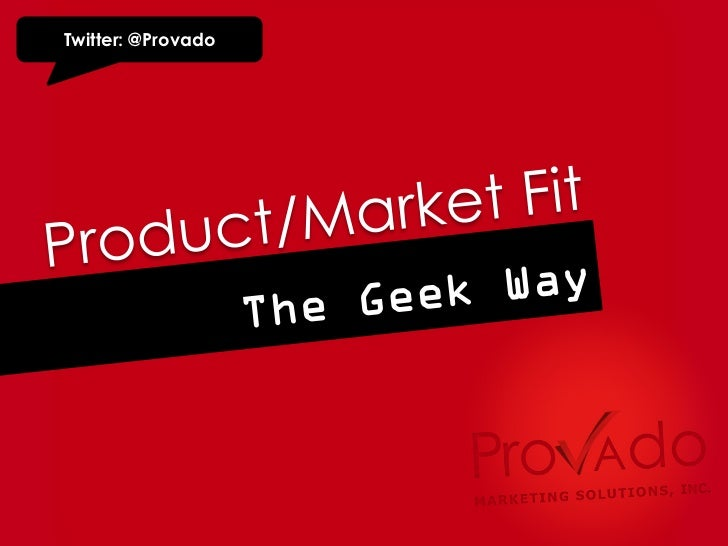 Market/Product Fit The Geek Way