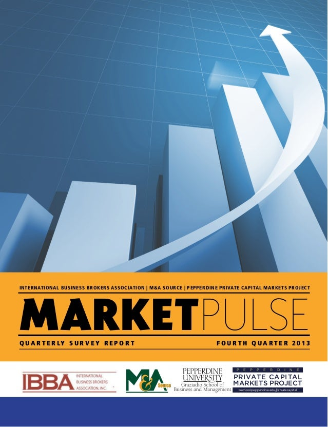 FOURTH QUARTER 2013 MARKETPULSE | 1 INTERNATIONAL BUSINESS BROKERS ASSOCIATION | M&A SOURCE | PEPPERDINE PRIVATE CAPITAL M...