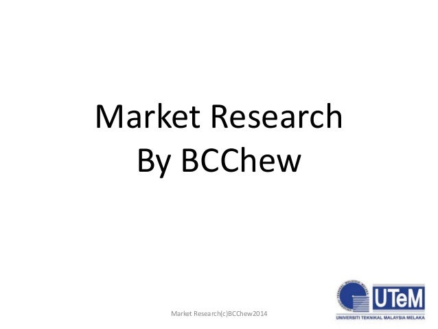 Market Research By BCChew  Market Research(c)BCChew2014  1