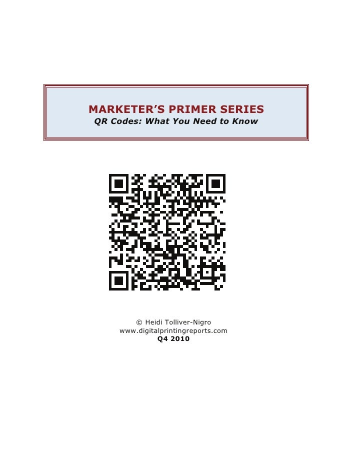 MARKETER'S PRIMER SERIESQR Codes: What You Need to Know       © Heidi Tolliver-Nigro    www.digitalprintingreports.com    ...