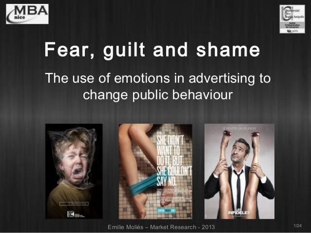 Fear, guilt and shame The use of emotions in advertising to change public behaviour  Emilie Moliés – Market Research - 201...