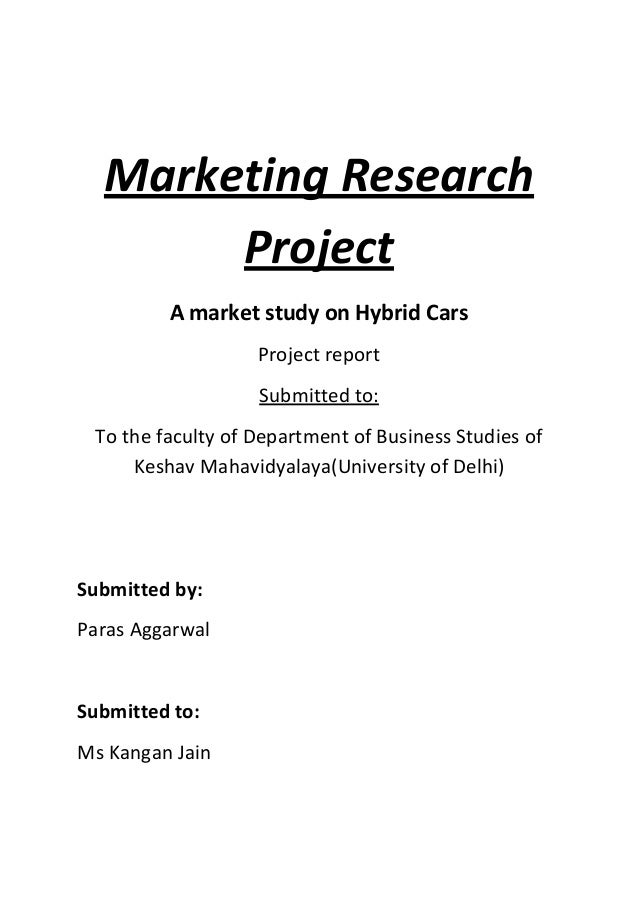 Marketing Research Project A market study on Hybrid Cars Project report Submitted to: To the faculty of Department of Busi...