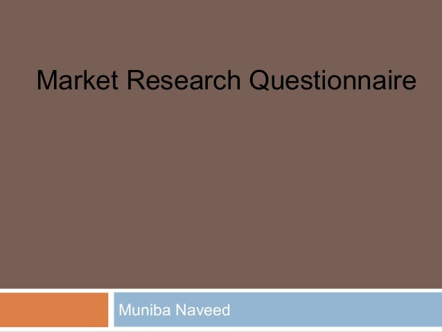 Market Research Questionnaire      Muniba Naveed