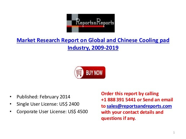 Market Research Report on Global and Chinese Cooling pad Industry, 2009-2019 • Published: February 2014 • Single User Lice...