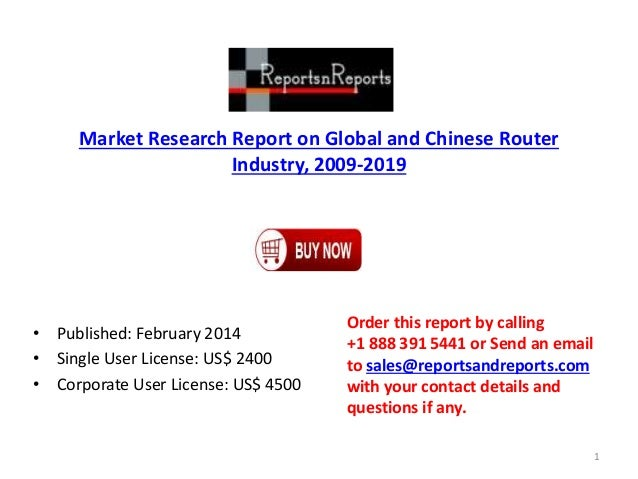 Market Research Report on Global and Chinese Router Industry, 2009-2019 • Published: February 2014 • Single User License: ...