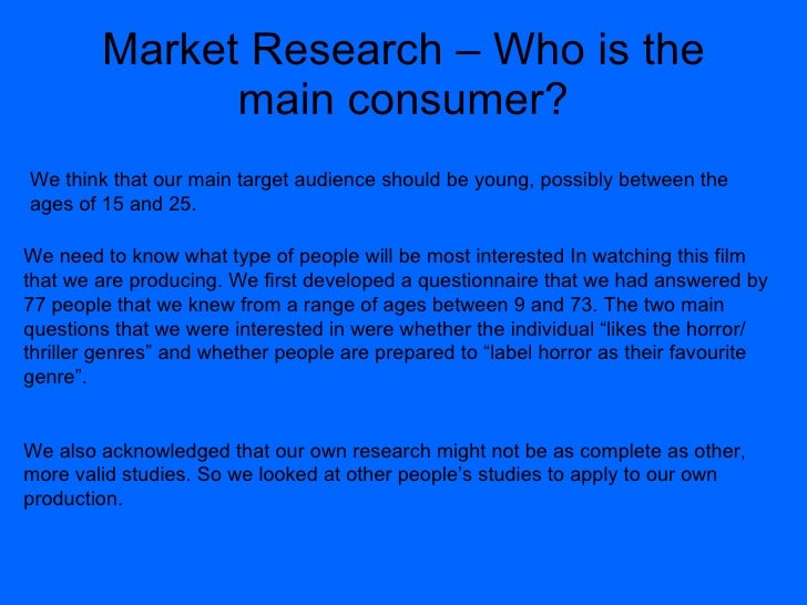 Market Research – Who is the main consumer? We need to know what type of people will be most interested In watching this f...