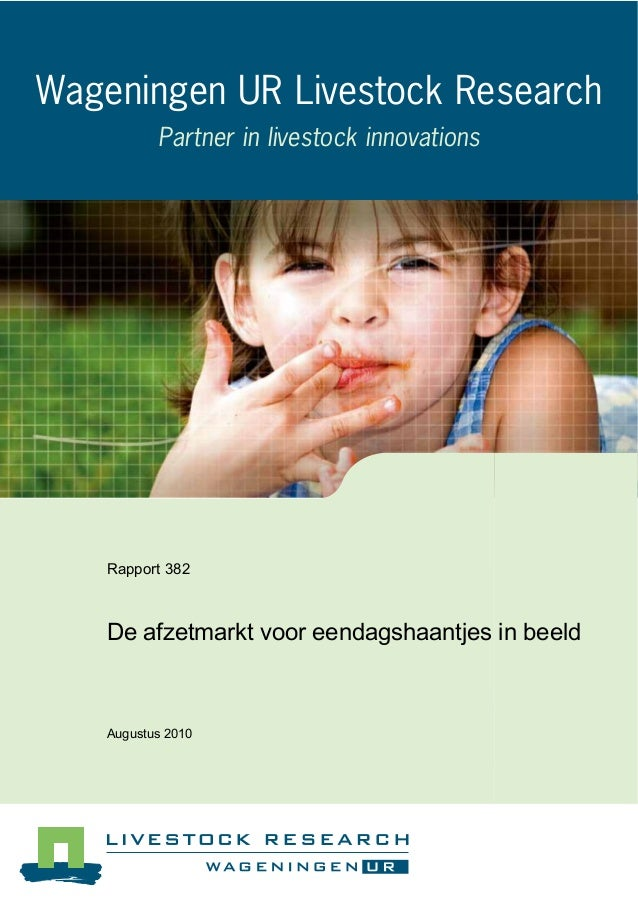Wageningen UR Livestock Research Partner in livestock innovations  Rapport 382  De afzetmarkt voor eendagshaantjes in beel...
