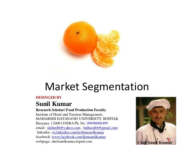 Market Segmentation DESINGED BY Sunil Kumar Research Scholar/ Food Production Faculty Institute of Hotel and Tourism Manag...