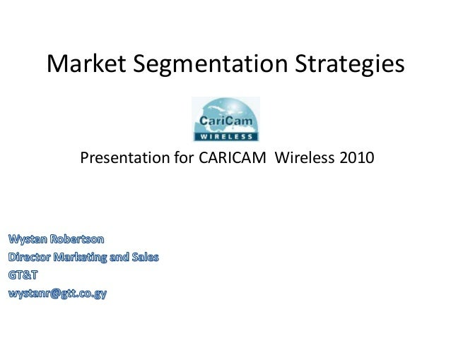 Market Segmentation Strategies  Presentation for CARICAM Wireless 2010