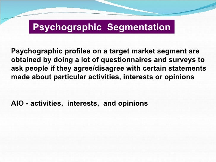 psychographic segment Psychographic segmentation is the practice of dividing groups via particular psychological traits for the purpose of marketing to these markets segmentation takes place via consumer lifestyle, personality, or social class.